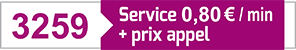 3259 - Service 0,80€/min. + prix appel